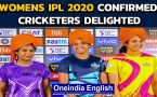 IPL 2020: Sourav Ganguly confirms Women's IPL, cricketers delighted