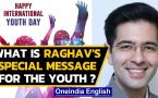 International Youth Day: What is Raghav Chadha's special message for the Youth: Watch