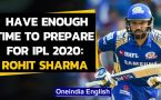 IPL 2020: Rohit Sharma says he has enough time to prepare for the tournament in UAE