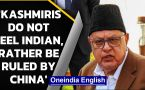 Farooq Abdulla says that 'Kashmiris don't feel Indian, would rather be ruled by China'