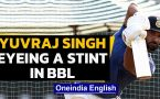Yuvraj Singh expresses his desire to play in BBL