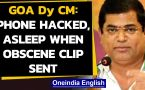 Goa Deputy CM claims innocence on the obscene clip sent from phone to whatsapp group