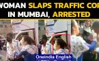 Mumbai: Woman arrested for slapping a traffic cop, accuses him of abusing her