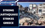 Strong earthquake strikes Greece, Turkey & other news