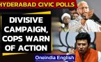 Hyderabad civic polls: Cops to monitor communal speeches