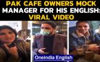 Pakistan cafe owners slammed by netizens for mocking manager for his english