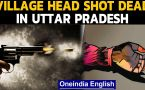 Village head shot dead in UP as the election nears : WATCH