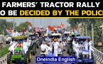 Farmers' Protest: Tractor Rally on the Republic day to be decided by the Police