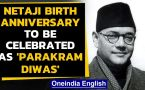 Netaji's birth anniversary on Jan 23rd to be celebrated as 'Parakram Diwas'