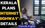 Kerala plans internet 'highways' | To be 1st  digital state?