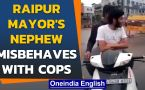 Raipur mayor's nephew misbehaves with police: Viral video