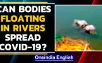 Covid-19: Can bodies dumped into the rivers lead to spread of Coronavirus?