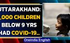 Uttarakhand: In the last 10 days, around 1,000 children tested Covid-19 positive