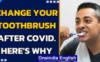 Recovered from Covid? Change your toothbrush. Here's why