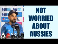 Virat Kohli says 'Not bothered about Australia's combination', Watch Video