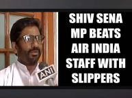 Shiv Sena MP Ravindra Gaikwad beat Air India staff with slippers : Watch video