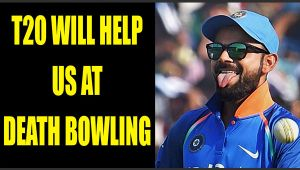Virat Kohli says T20 cricket will help us get better at death bowling