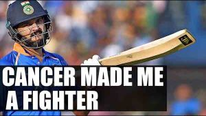 Yuvraj Singh syas cancer made me better a fighter