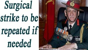 Surgical strike can be repeated if needed: Army Chief