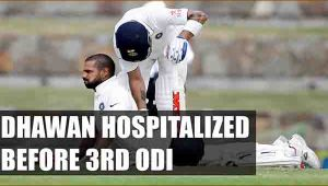 Shikhar Dhawan admitted in hospital before 3rd ODI