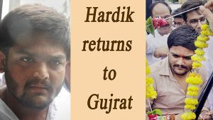 Hardik Patel returns to Gujarat after 6 months in exile