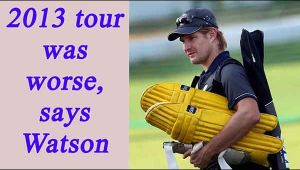 Shane Watson feels, Australia's 2013 tour of India was wore ever