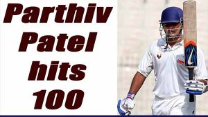 Ranji Trophy Final: Parthiv Patel hits century against Mumbai