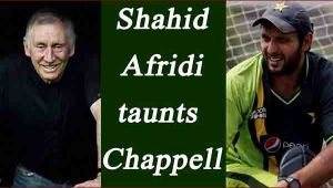 Shahid Afridi's reply to Ian Chappell, says