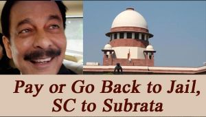 Supreme Court slams Subrata Roy, says deposit Rs 600 cr or Go Back to Jail