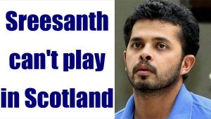 Sreesanth can't play in Scotland as BCCI denies NOC