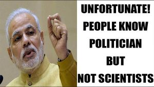 PM Modi says, unfortunate that people know politicians but not scientists