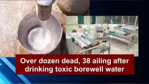 Maharashtra: 14 people died, 38 ailing after drinking toxic borewell water