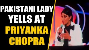 PAK woman who yelled at Priyanka Chopra says, actress made her look like the bad guy