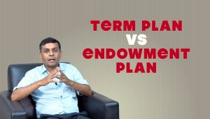 TERM INSURANCE OR ENDOWMENT PLAN: WHICH IS BETTER ?