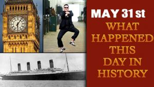 May 31st: Let's take a peek into history and find out what happened on this day