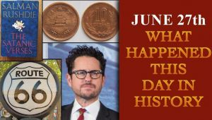June 27th: Some major events that happened on this day in history