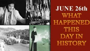 June 26th: Some major events that happened on this day in history