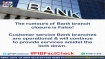 False: Banks and its branches will not be closed during the lock down