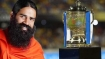 Baba Ramdev's Patanjali considers bidding for IPL
