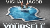 """""""Connecting With Yourself"""": Vishal Jacob's Pursuit To Unveil The Key To Find Your Authentic Self"""