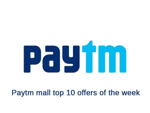 Paytm Mall Top 10 Offers Of The Week Up To 20000 Cashback