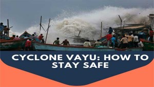 Cyclone Vayu A List Of Dos And Donts To Stay Safe