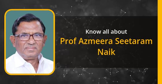Prof Azmeera Seetaram Naik: Age, Biography, Education, Wife, Caste